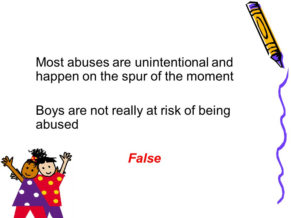 Most abuses are unintentional and happen on the spur of the moment