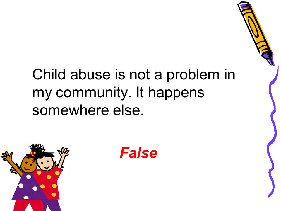 Child abuse is not a problem in my community. It happens somewhere else.