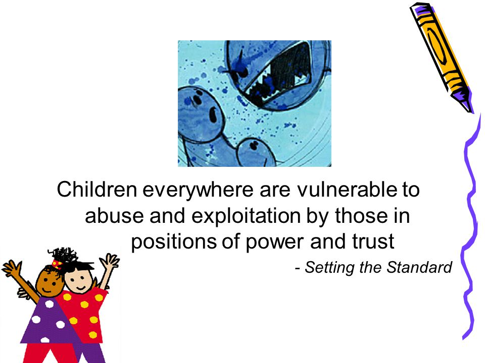 Children everywhere are vulnerable to abuse and exploitation by those in positions of power and trust