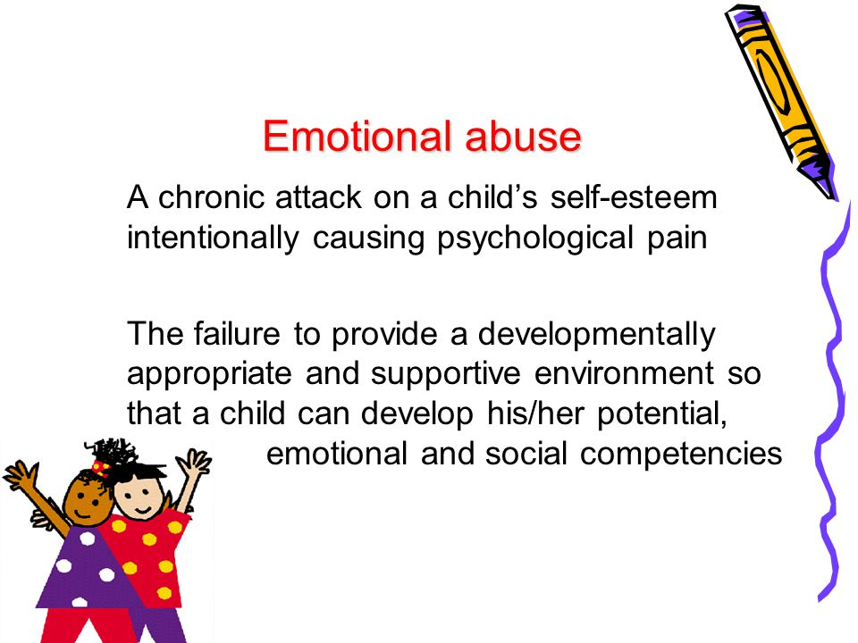 Emotional abuse A chronic attack on a child's self-esteem intentionally causing psychological pain.