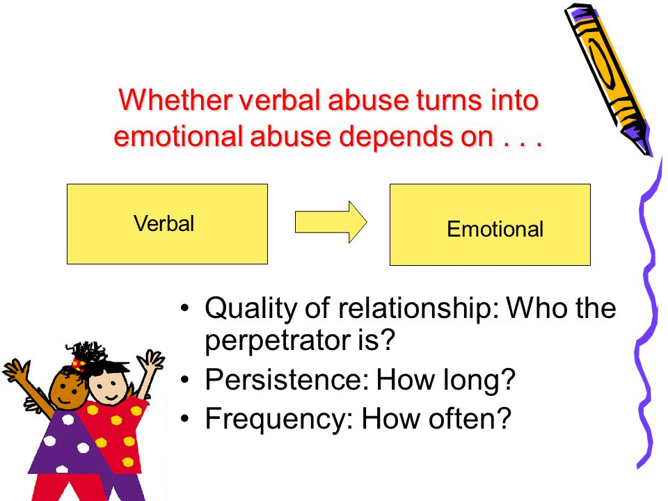 Whether verbal abuse turns into emotional abuse depends on . . .