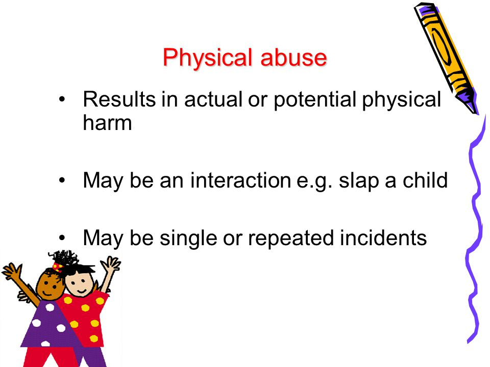 Physical abuse Results in actual or potential physical harm