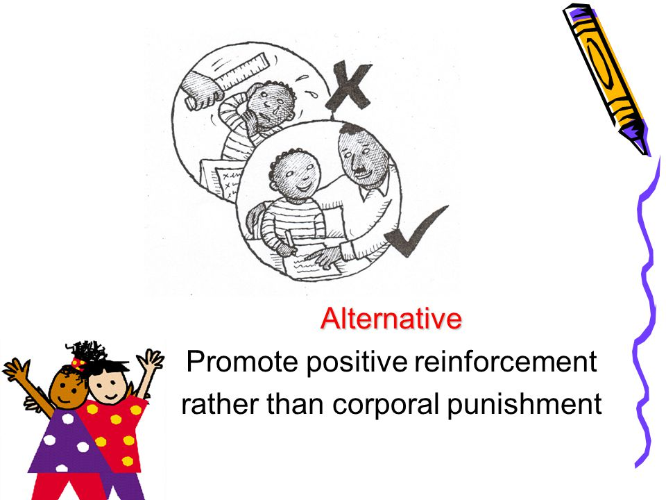 Alternative Promote positive reinforcement rather than corporal punishment