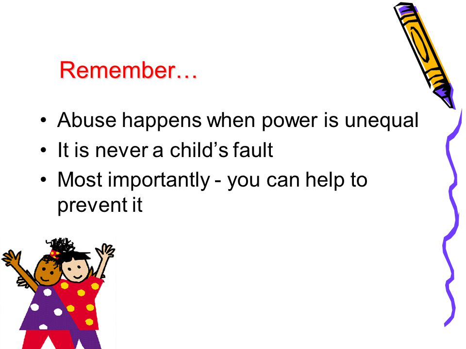 Remember… Abuse happens when power is unequal