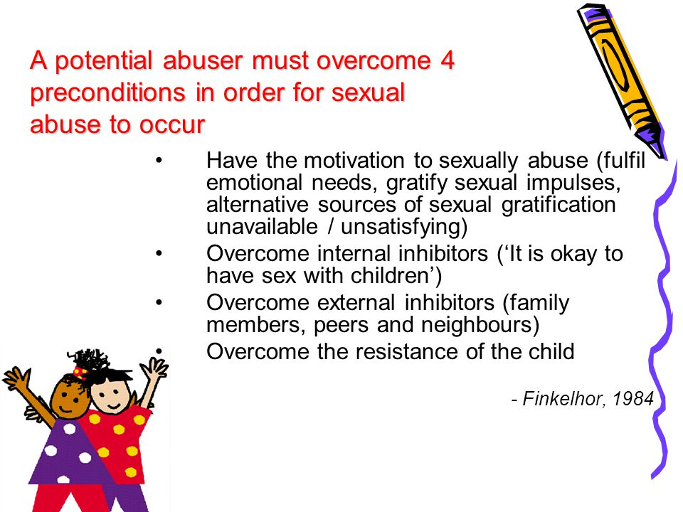 A potential abuser must overcome 4 preconditions in order for sexual abuse to occur