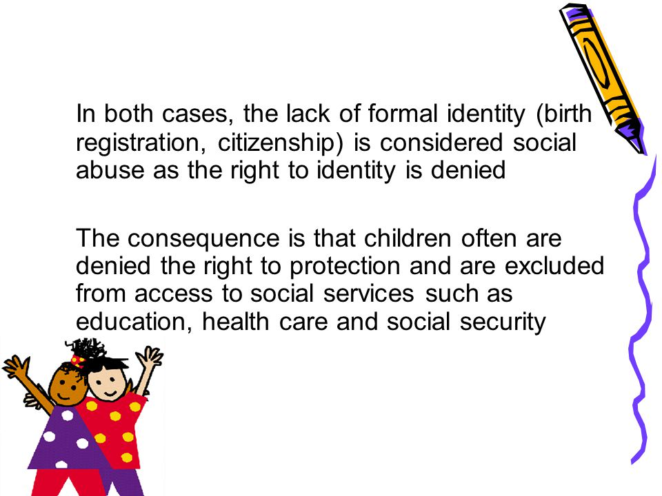 In both cases, the lack of formal identity (birth registration, citizenship) is considered social abuse as the right to identity is denied