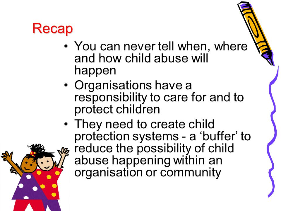 Recap You can never tell when, where and how child abuse will happen