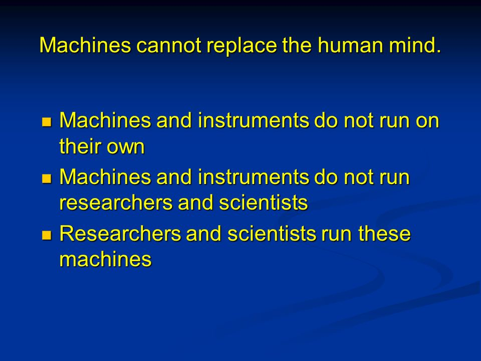 Machines cannot replace the human mind.