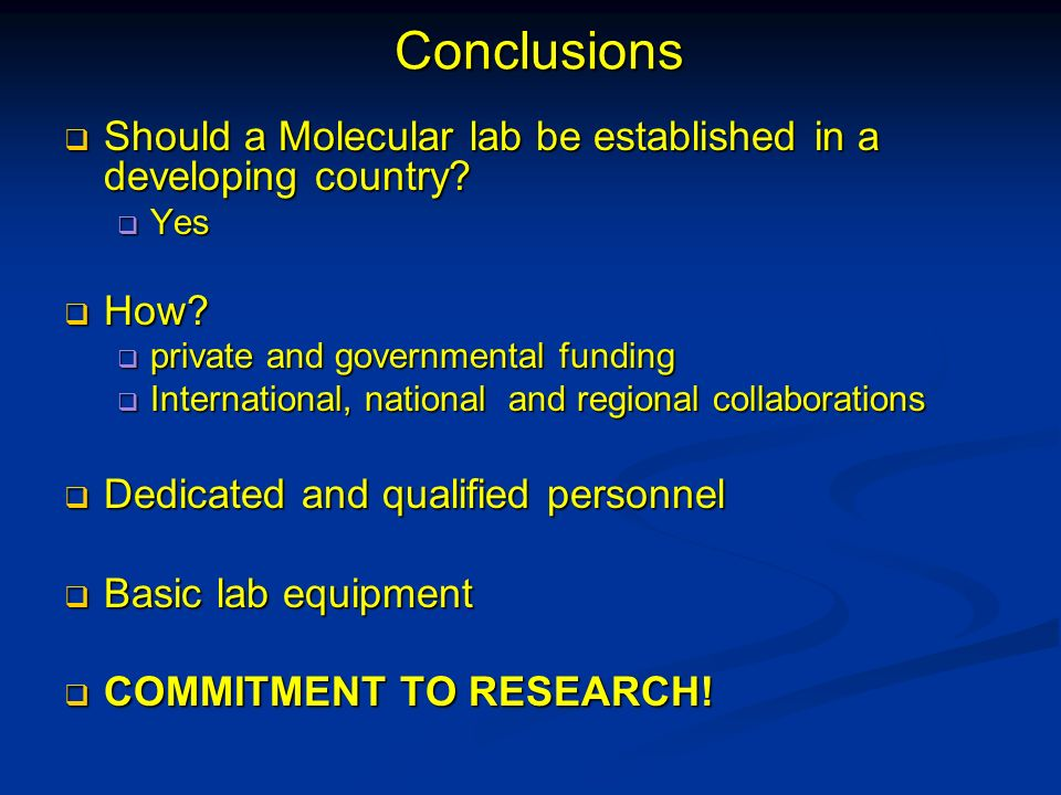 Conclusions Should a Molecular lab be established in a developing country Yes. How private and governmental funding.