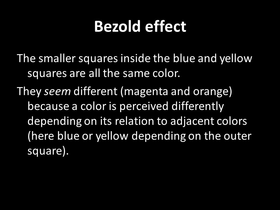 Bezold effect The smaller squares inside the blue and yellow squares are all the same color.
