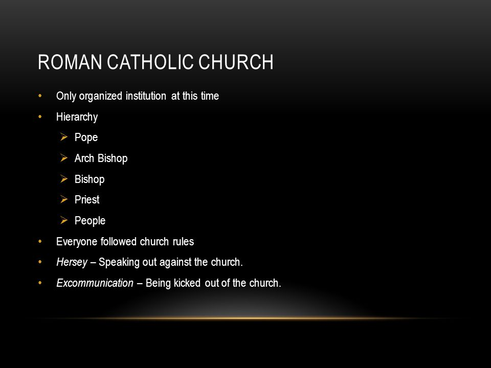Roman Catholic Church Only organized institution at this time