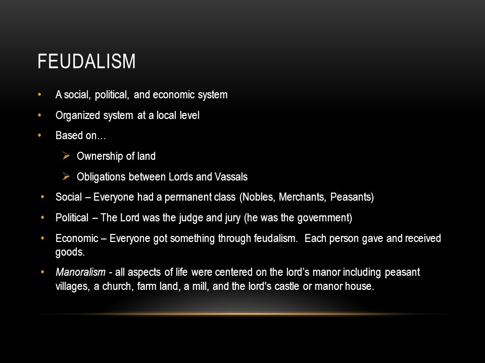 Feudalism A social, political, and economic system