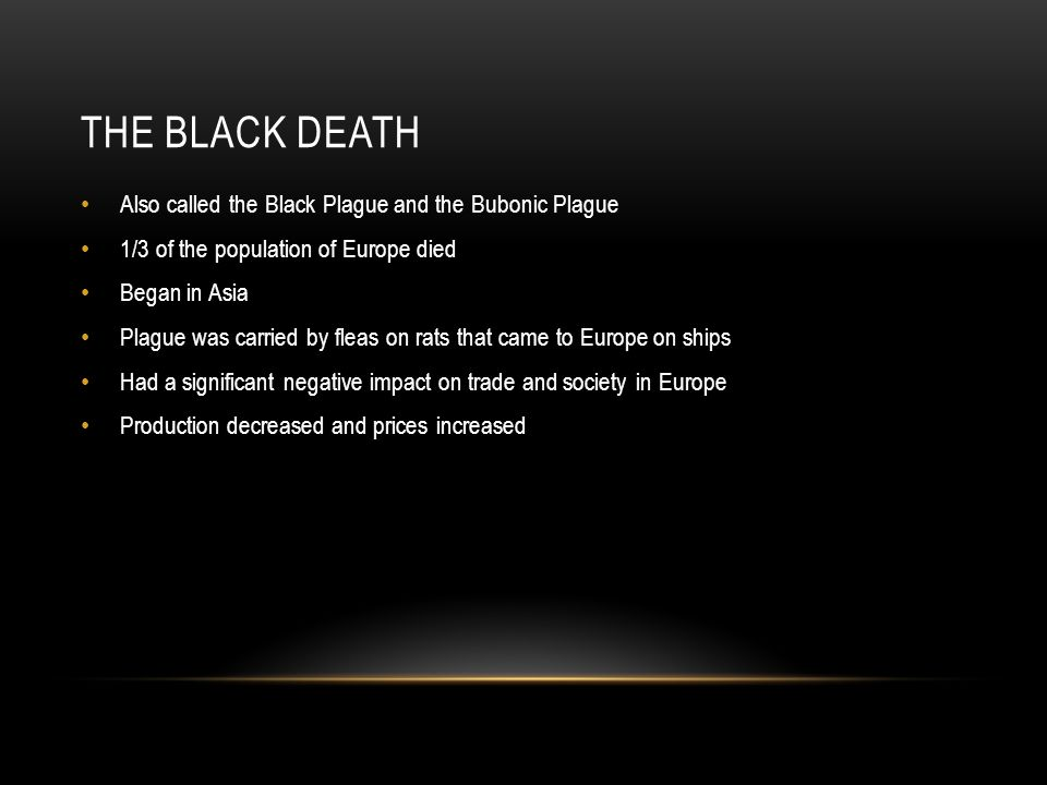 The Black Death Also called the Black Plague and the Bubonic Plague