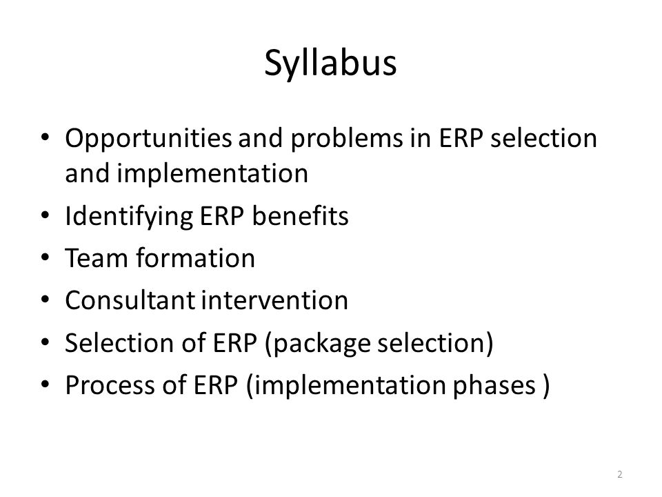 Syllabus Opportunities and problems in ERP selection and implementation. Identifying ERP benefits.