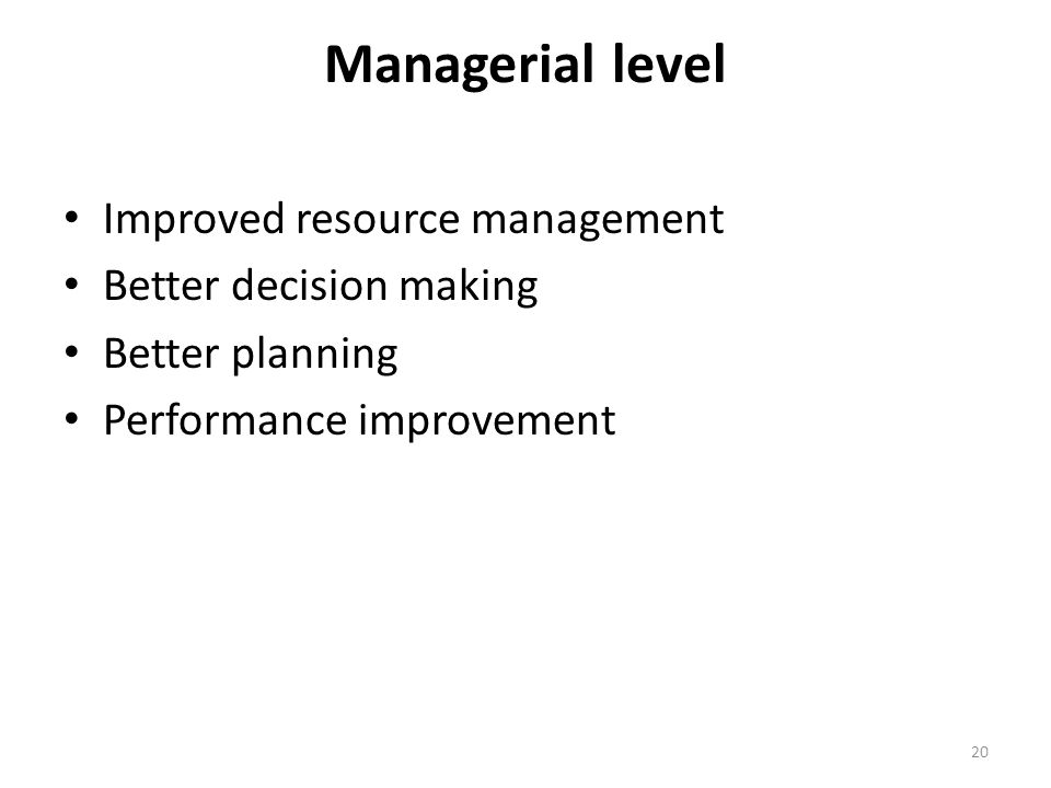 Managerial level Improved resource management Better decision making