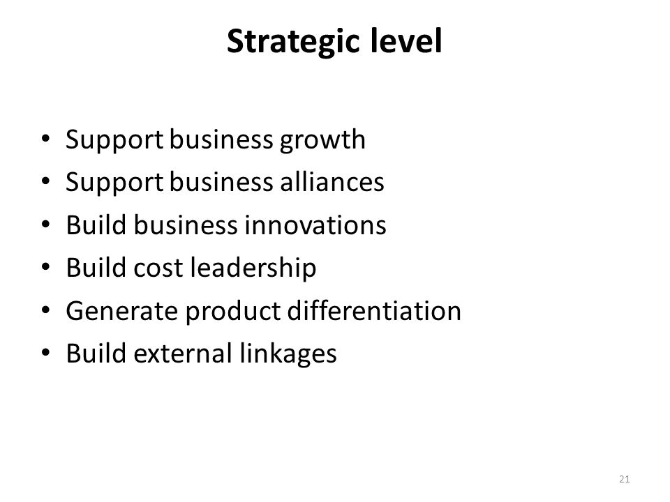 Strategic level Support business growth Support business alliances