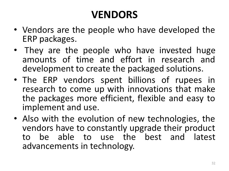 VENDORS Vendors are the people who have developed the ERP packages.