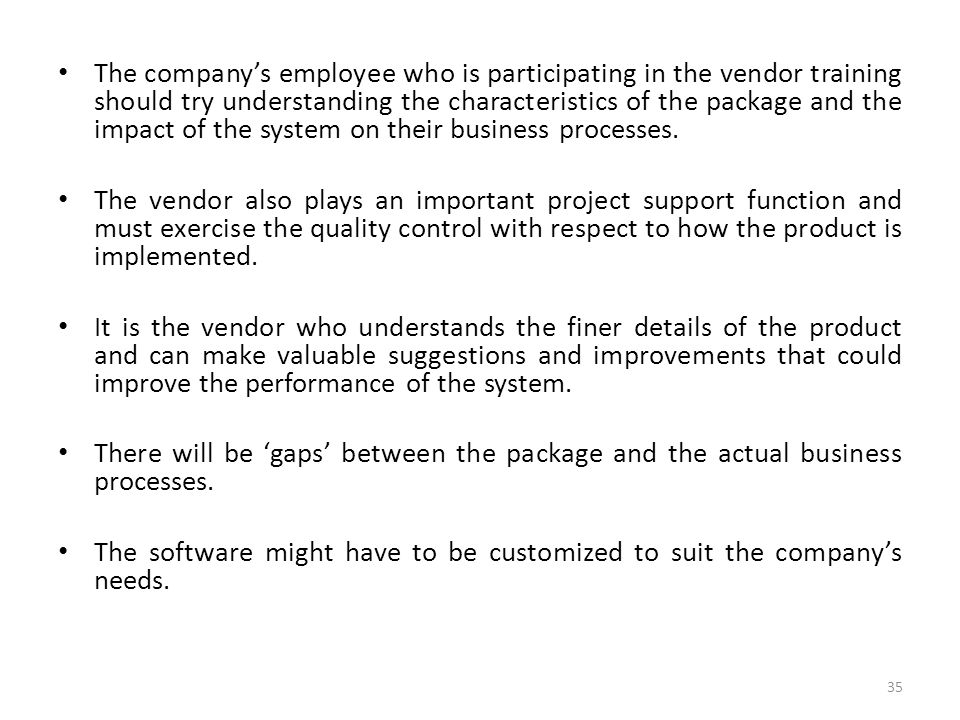 The company's employee who is participating in the vendor training should try understanding the characteristics of the package and the impact of the system on their business processes.