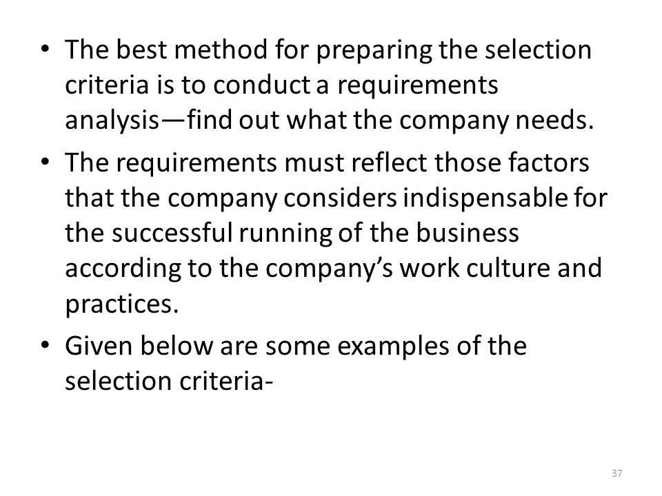 The best method for preparing the selection criteria is to conduct a requirements analysis—find out what the company needs.