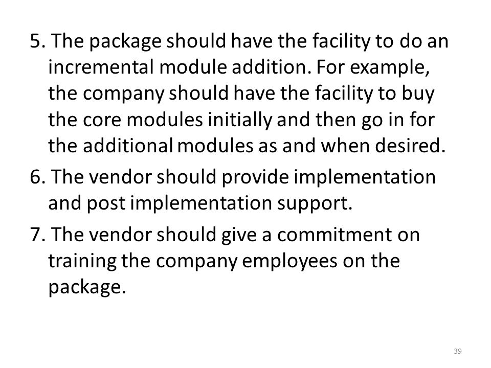 5. The package should have the facility to do an incremental module addition.