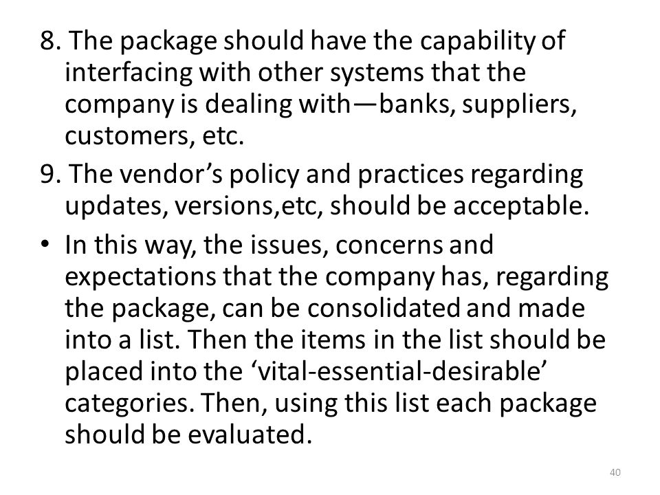 8. The package should have the capability of interfacing with other systems that the company is dealing with—banks, suppliers, customers, etc.