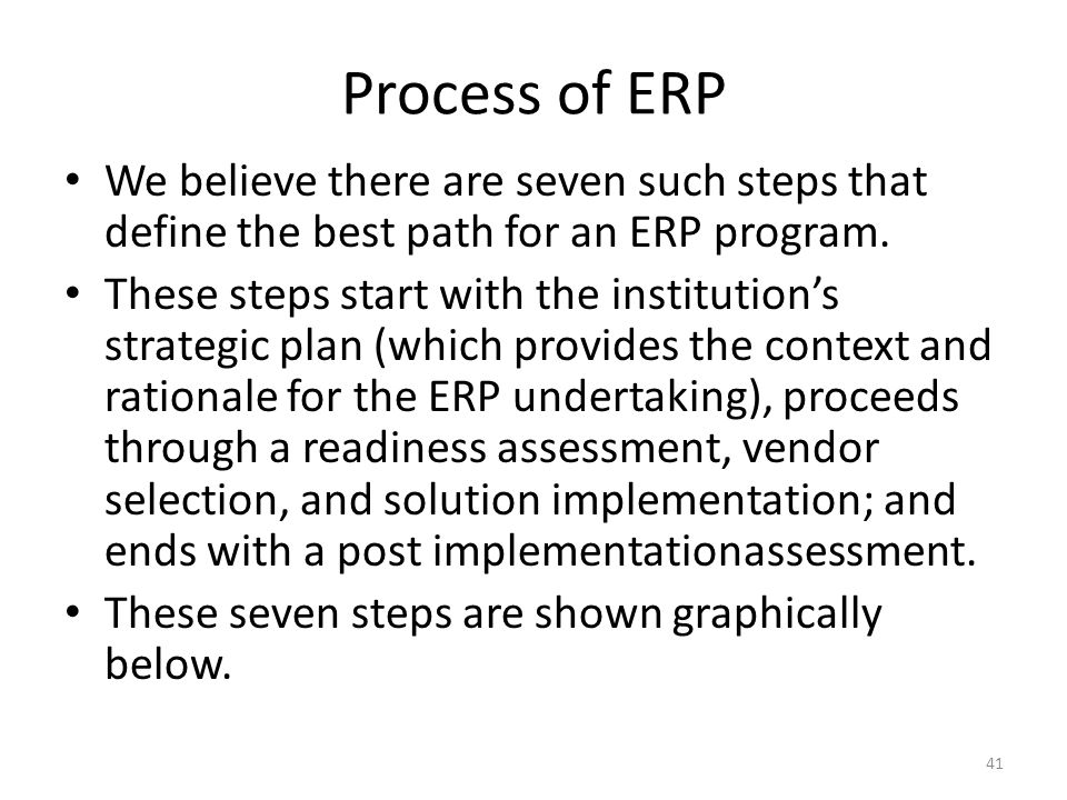 Process of ERP We believe there are seven such steps that define the best path for an ERP program.