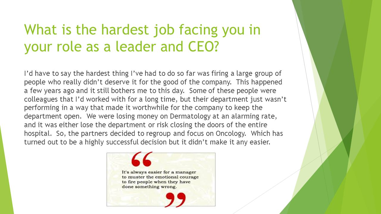 What is the hardest job facing you in your role as a leader and CEO