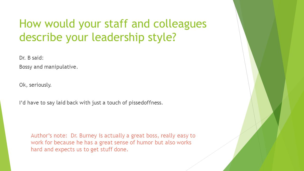 how would your staff and colleagues describe your leadership style - How Would You Describe Your Leadership Style