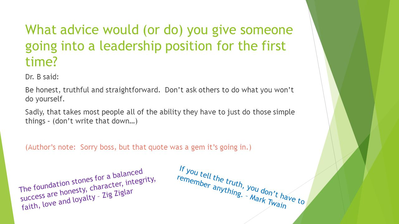 What advice would (or do) you give someone going into a leadership position for the first time
