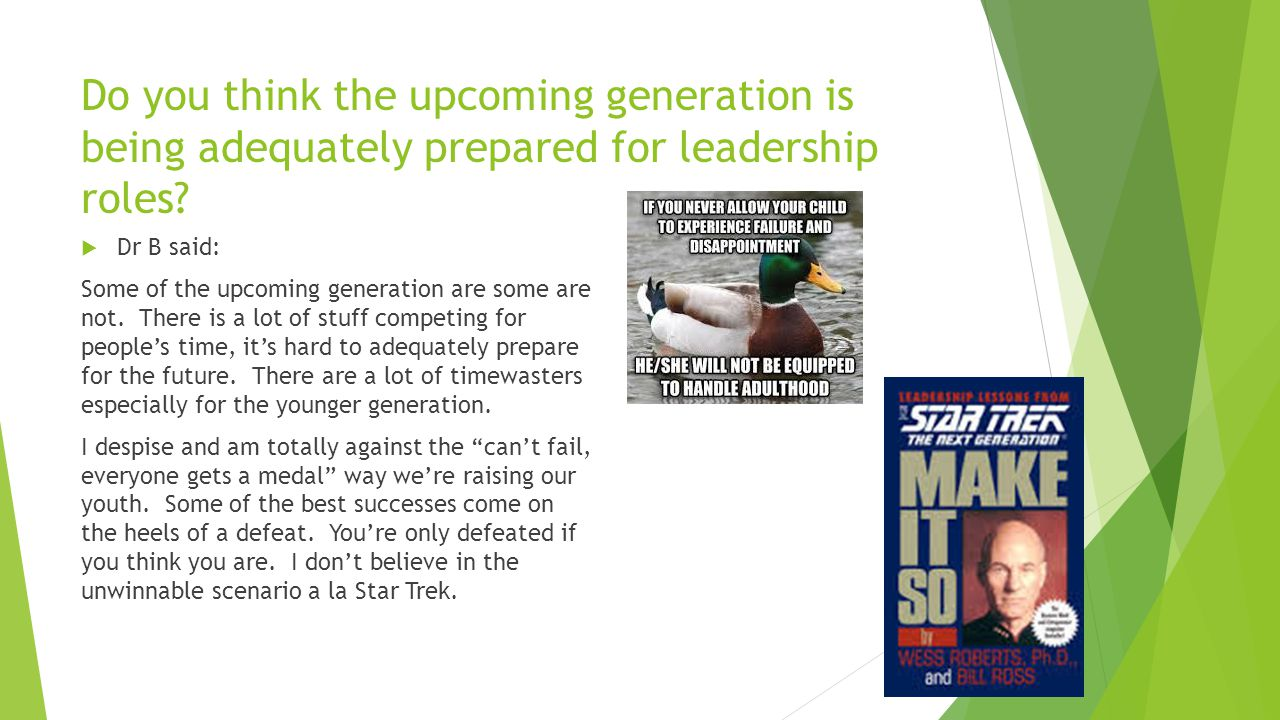 Do you think the upcoming generation is being adequately prepared for leadership roles