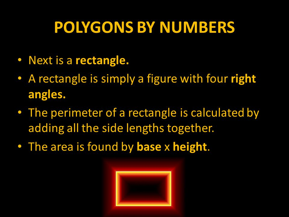 POLYGONS BY NUMBERS Next is a rectangle.
