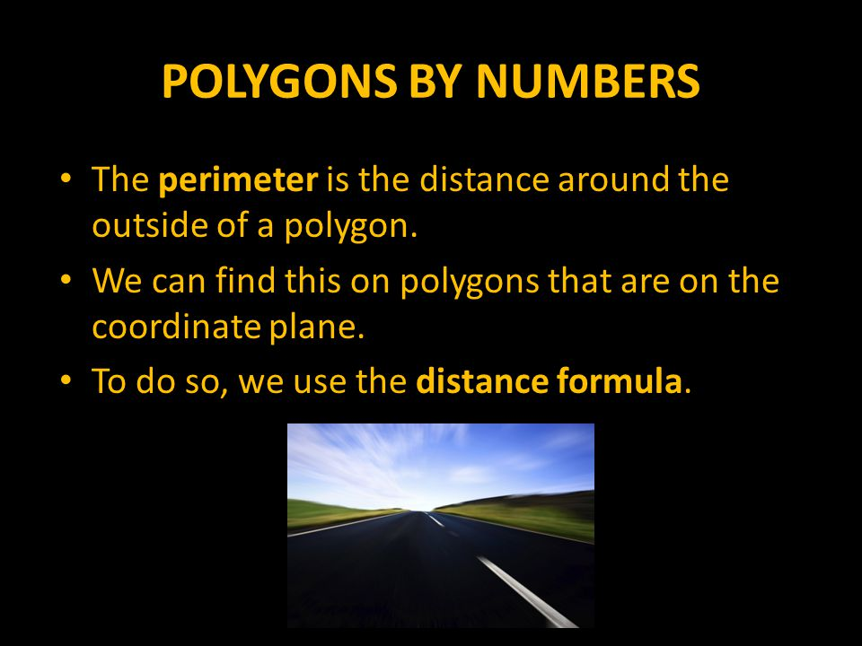 POLYGONS BY NUMBERS The perimeter is the distance around the outside of a polygon. We can find this on polygons that are on the coordinate plane.