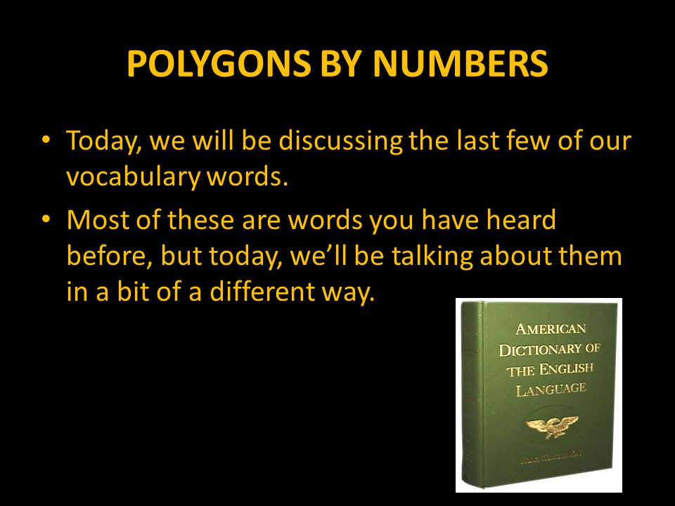 POLYGONS BY NUMBERS Today, we will be discussing the last few of our vocabulary words.