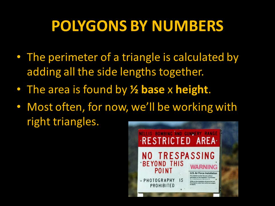 POLYGONS BY NUMBERS The perimeter of a triangle is calculated by adding all the side lengths together.