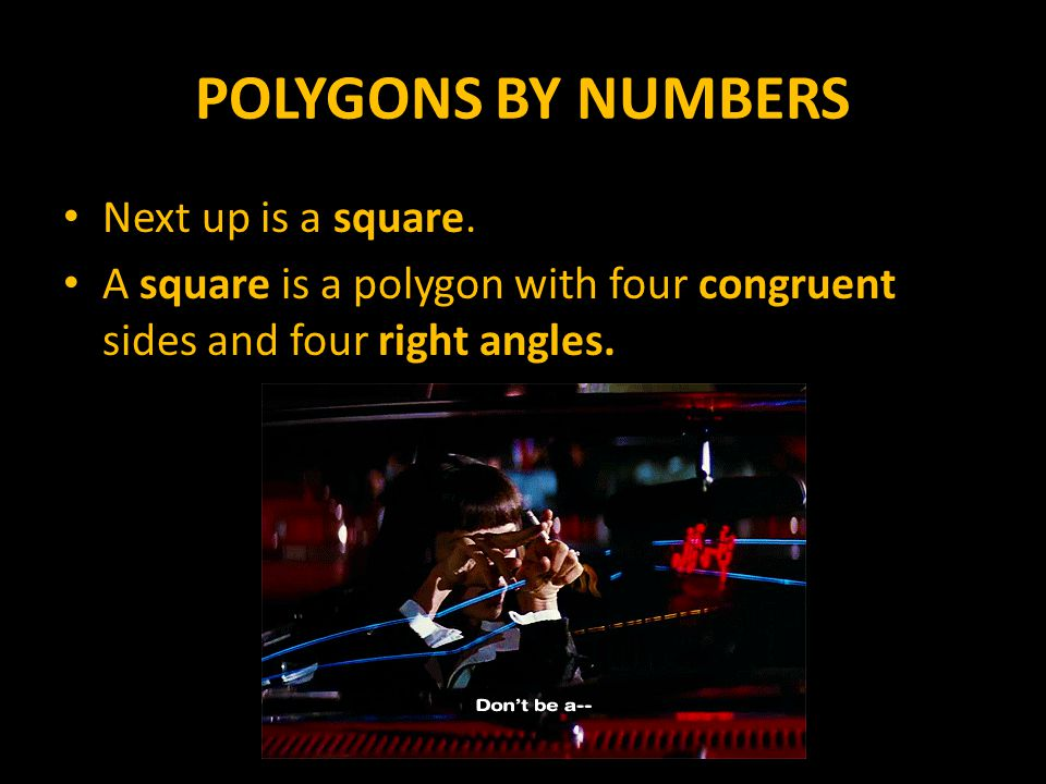 POLYGONS BY NUMBERS Next up is a square.