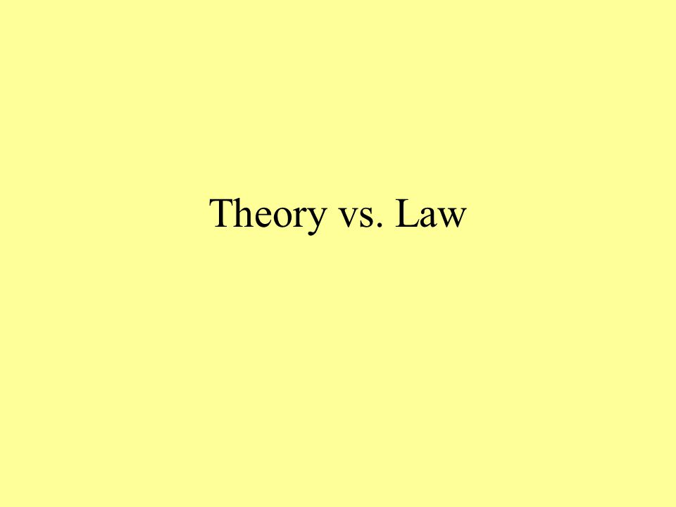 Theory vs. Law