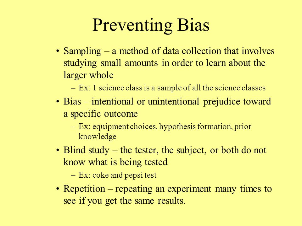 Preventing Bias Sampling – a method of data collection that involves studying small amounts in order to learn about the larger whole.