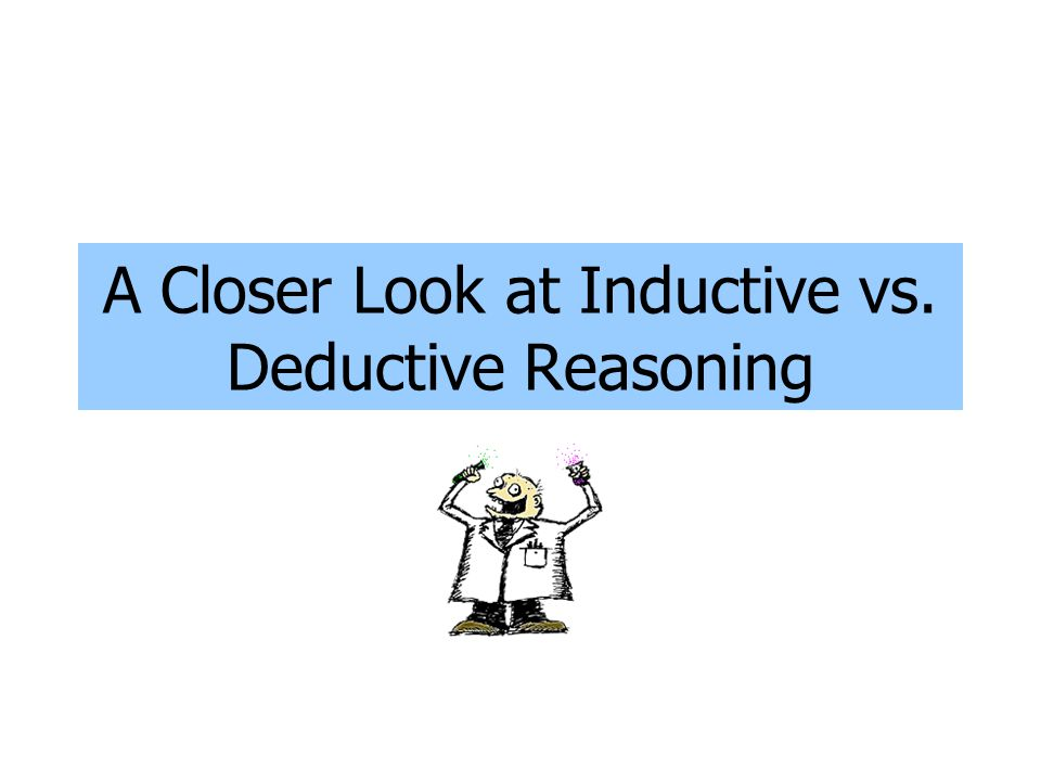 A Closer Look at Inductive vs. Deductive Reasoning