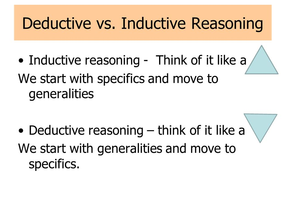 Inductive reasoning - Think of it like a
