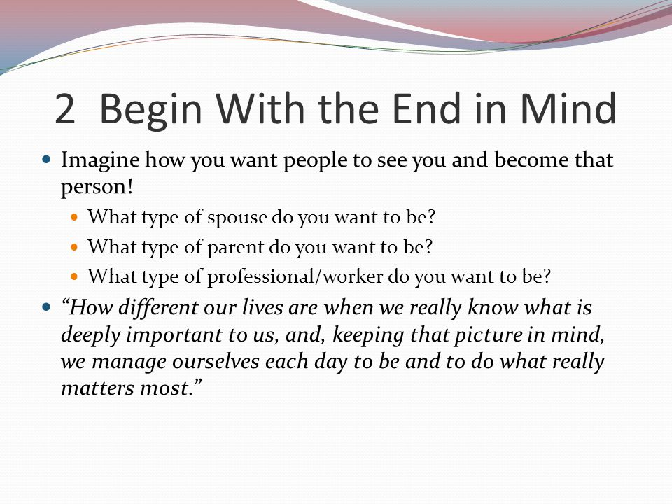 2 Begin With the End in Mind