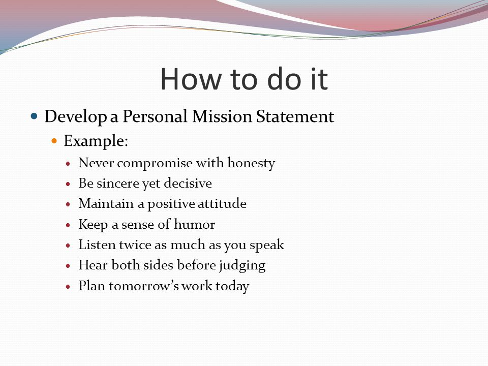 How to do it Develop a Personal Mission Statement Example: