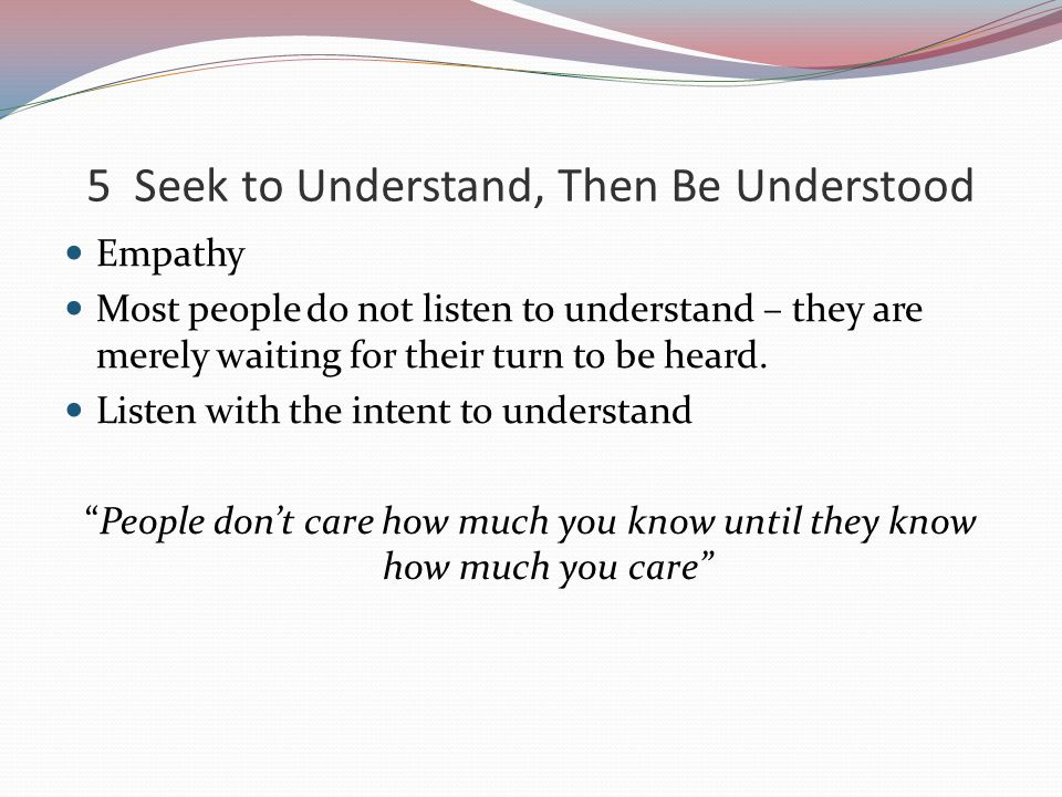 5 Seek to Understand, Then Be Understood