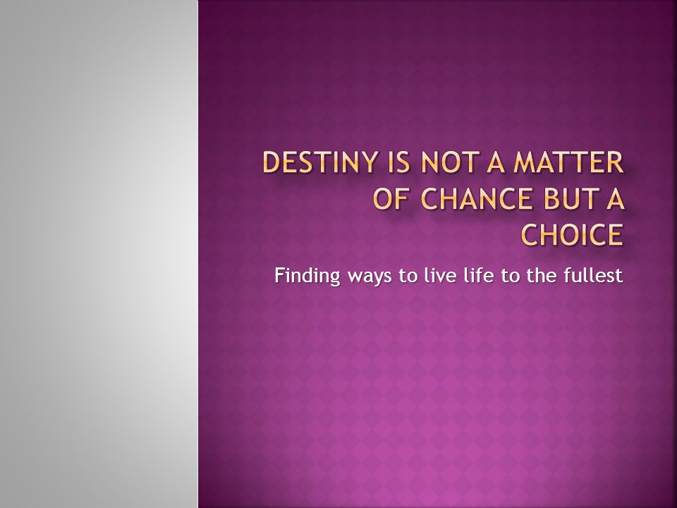 Destiny is not a matter of chance but a choice