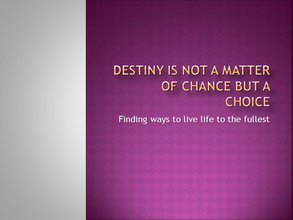 Destiny is not a matter of chance but a choice