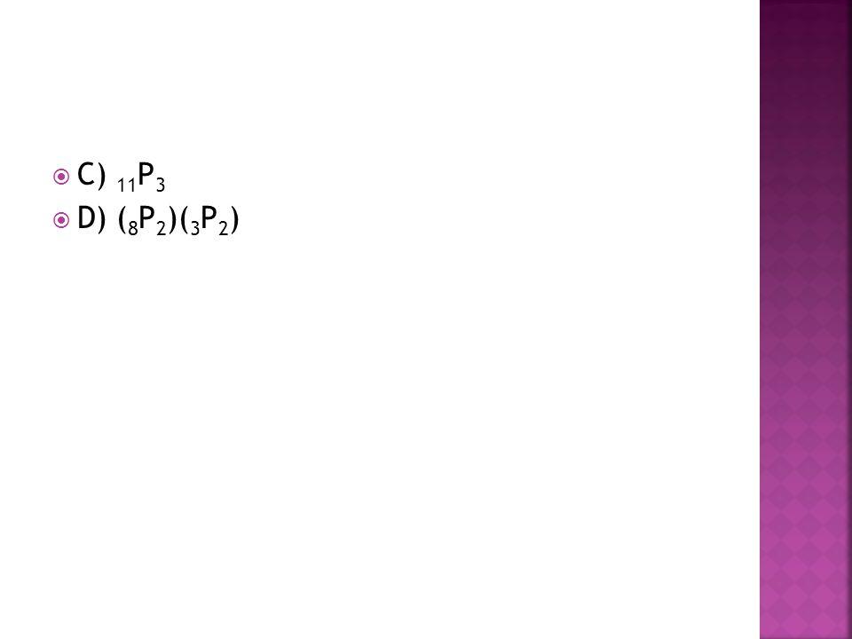 C) 11P3 D) (8P2)(3P2)