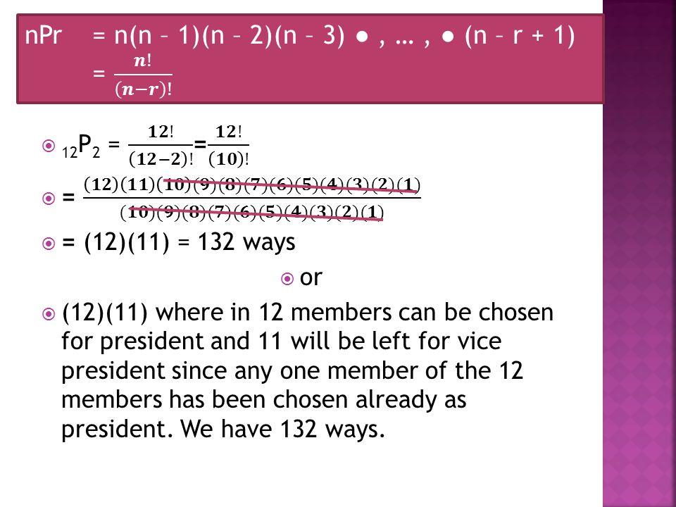nPr = n(n – 1)(n – 2)(n – 3) ● , … , ● (n – r + 1) = 𝒏! 𝒏−𝒓 !