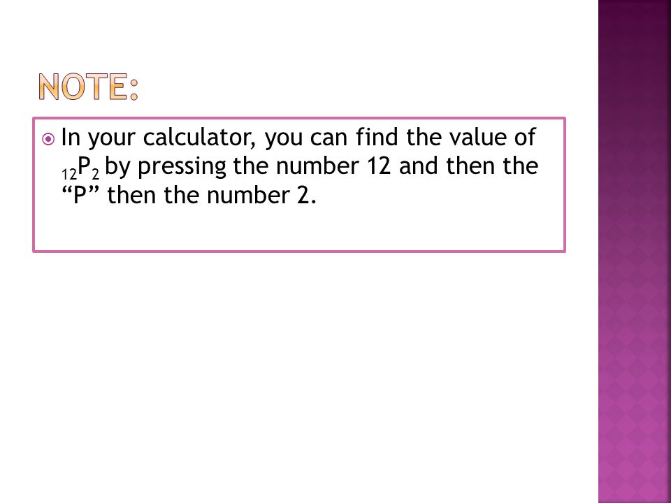Note: In your calculator, you can find the value of 12P2 by pressing the number 12 and then the P then the number 2.