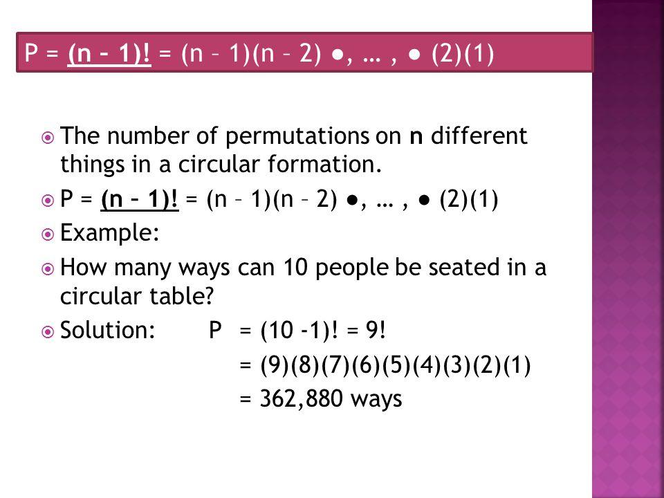 P = (n – 1)! = (n – 1)(n – 2) ●, … , ● (2)(1)