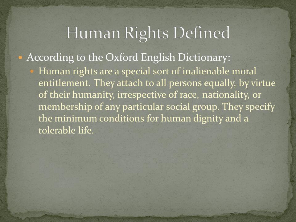 Human Rights Defined According to the Oxford English Dictionary: