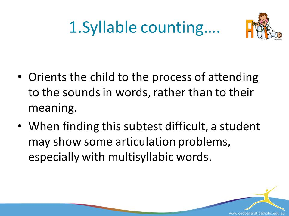 1.Syllable counting…. Orients the child to the process of attending to the sounds in words, rather than to their meaning.